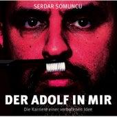 Der Adolf in mir - Die Karriere einer verbotenen Idee von Serdar Somuncu
