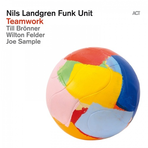 Teamwork by Nils Landgren Funk Unit