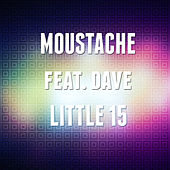 Little 15 (feat. Dave) von Moustache