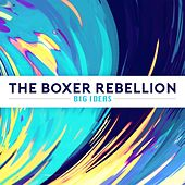 Big Ideas by The Boxer Rebellion