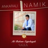 Ah Babam Sağ Olsaydı / Salla (Canlı Performans, Vol. 1) de Ankaralı Namık
