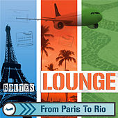 Lounge Routes from Paris To Rio: Jazz and Bossa Nova Brazilian Music by Various Artists