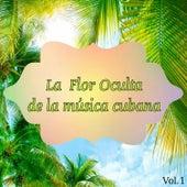 La Flor Oculta de la Música Cubana Vol. 1 by Various Artists