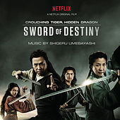 Crouching Tiger, Hidden Dragon: Sword of Destiny (Music from the Netflix Movie) by Various Artists