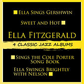 4 Classic Jazz Albums: Ella Sings Gershwin / Sweet and Hot / Sings the Cole Porter Song Book / Ella Swings Brightly with Nelson by Various Artists