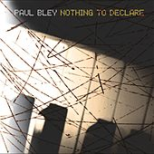 Nothing to Declare by Paul Bley