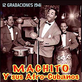 12 Grabaciones 1941 . Machito y Sus Afrocubanos by Machito