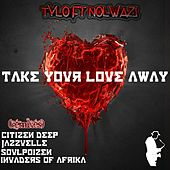 Take Your Love Away by Tylo