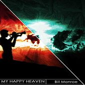 My Happy Heaven (Remastered) by Bill Monroe