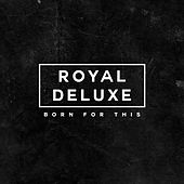 Born for This by Royal Deluxe