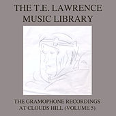 The T. E. Lawrence (Lawrence of Arabia) Music Library, Vol .5: The Gramophone Recordings At Clouds Hill by Various Artists