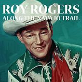 Along The Navajo Trail by Roy Rogers