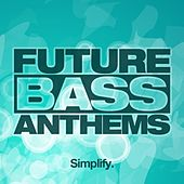 Simplify Recordings: Future Bass Anthems by Various Artists