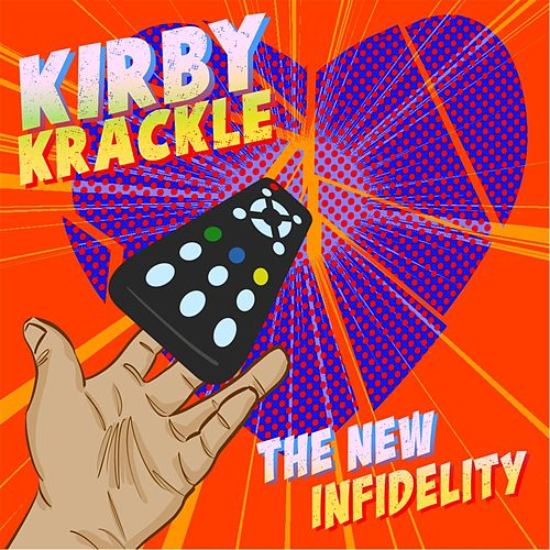 The New Infidelity by Kirby Krackle