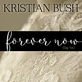 Forever Now (Say Yes) di Kristian Bush