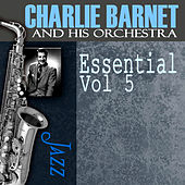 Essential, Vol. 5 by Charlie Barnet & His Orchestra