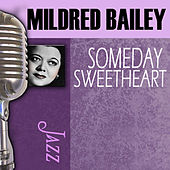 Someday Sweetheart by Mildred Bailey