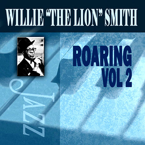 Roaring, Vol. 2 by Willie 'The Lion' Smith