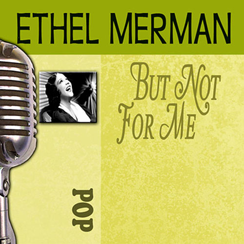 But Not For Me by Ethel Merman