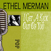 I Get A Kick Out Of You by Ethel Merman