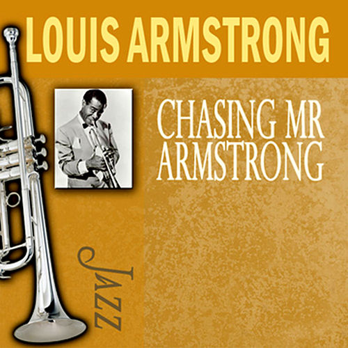 Chasing Mr. Armstrong by Louis Armstrong
