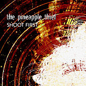 Shoot First by The Pineapple Thief