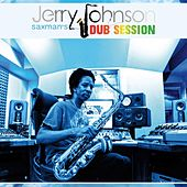 Saxman's Dub Session by Jerry Johnson