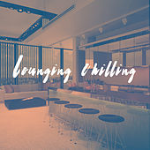 Lounging Chilling by Various Artists
