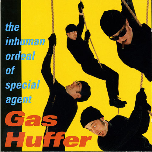 The Inhuman Ordeal Of Agent Gas Huffer by Gas Huffer