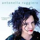 L'impossibile è certo di Antonella Ruggiero