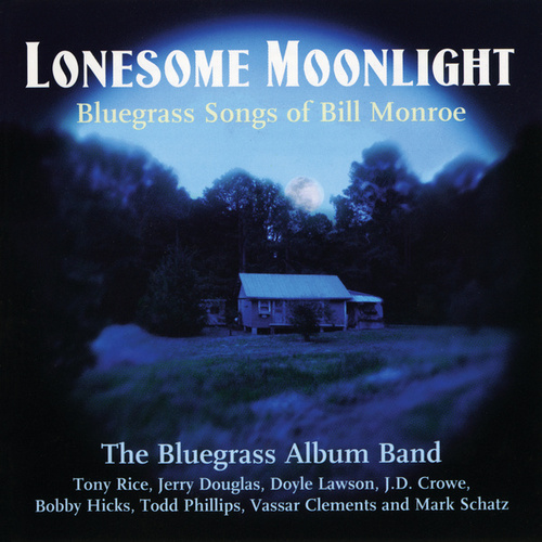 Lonesome Moonlight: Bluegrass Songs Of Bill Monroe by The Bluegrass Album Band