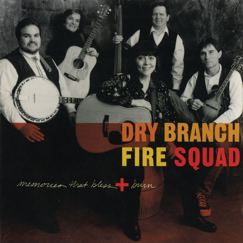 Memories That Bless And Burn by The Dry Branch Fire Squad