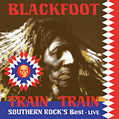 Live - Train Train-Southern Rock's Best by Blackfoot