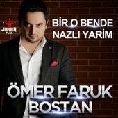 Bir O Bende / Nazlı Yarim von Ömer Faruk Bostan