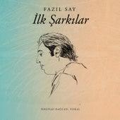 İlk Şarkılar by Fazil Say
