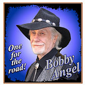 One for the Road! by Bobby Angel