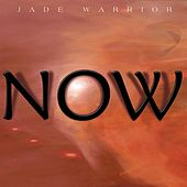 Now by Jade Warrior