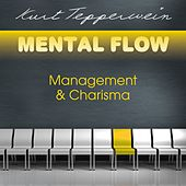 Mental Flow: Management und Charisma by Kurt Tepperwein