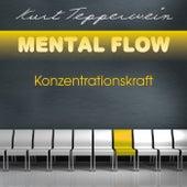 Mental Flow: Konzentrationskraft by Kurt Tepperwein