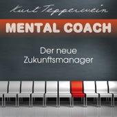 Mental Coach: Der neue Zukunftsmanager by Kurt Tepperwein