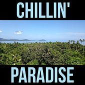 Chillin' Paradise by Various Artists
