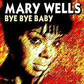 Bye Bye Baby (23 Wonderfull Hits And Songs) by Mary Wells