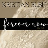 Forever Now (Say Yes) by Kristian Bush