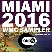 Miami 2016 WMC Sampler (Presented by Terry Lex) by Various Artists