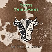In The Middle de Toots Thielemans