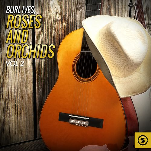 Roses and Orchids, Vol. 2 by Burl Ives