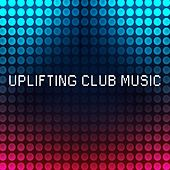Uplifting Club Music von Various Artists