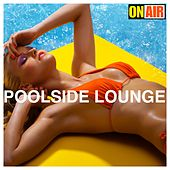 On Air Poolside Lounge by Various Artists