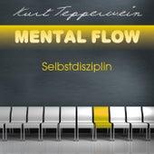 Mental Flow: Selbstdisziplin by Kurt Tepperwein