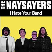 I Hate Your Band by The Naysayers